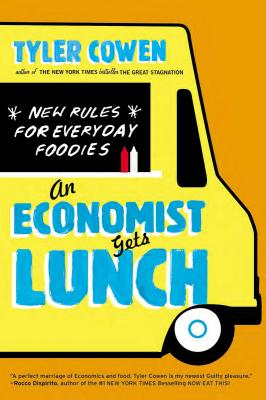 An Economist Gets Lunch By Cowen, Tyler